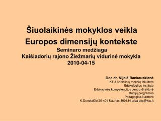 Doc.dr. Nijolė Bankauskienė KTU Socialinių mokslų fakulteto Edukologijos instituto