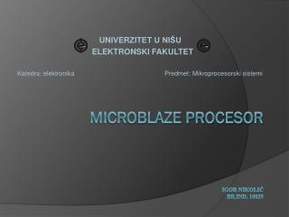 MICROBLAZE PROCESOR Igor Nikolić brd. 10029
