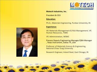 Motech Industries, Inc. President & CEO Education: