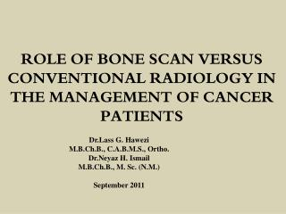 ROLE OF BONE SCAN VERSUS CONVENTIONAL RADIOLOGY IN THE MANAGEMENT OF CANCER PATIENTS