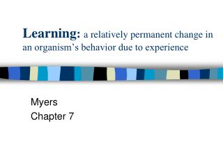 Learning :  a relatively permanent change in an organism's behavior due to experience