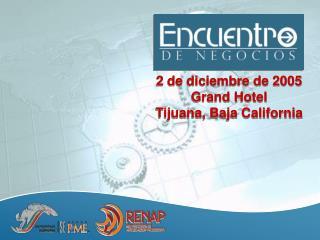 2 de diciembre de 2005 Grand Hotel Tijuana, Baja California