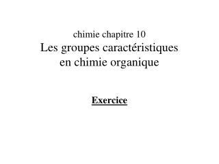 chimie chapitre 10 Les groupes caractéristiques en chimie organique