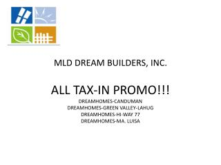 MLD DREAM BUILDERS, INC. ALL TAX-IN PROMO!!! DREAMHOMES-CANDUMAN DREAMHOMES-GREEN VALLEY-LAHUG