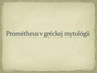 Prométheus  v gréckej mytológii