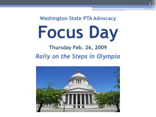 Washington State PTA Advocacy Focus Day Thursday Feb. 26, 2009  Rally on the Steps in Olympia