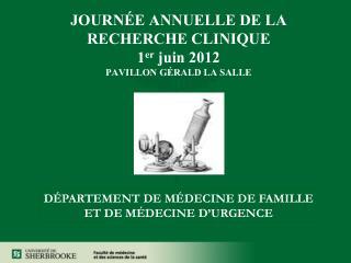 JOURNÉE ANNUELLE DE LA RECHERCHE CLINIQUE 1 er  juin 2012 PAVILLON GÉRALD LA SALLE