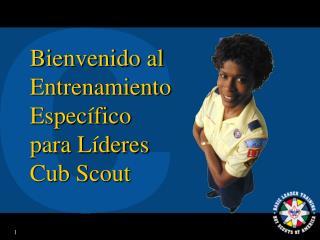 Bienvenido al Entrenamiento  Espec�fico  para L�deres Cub Scout