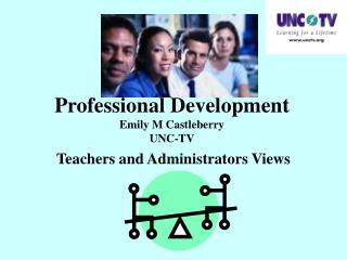 Professional Development Emily M Castleberry UNC-TV
