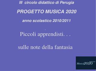 III  circolo didattico di Perugia PROGETTO MUSICA 2020 anno scolastico 2010/2011