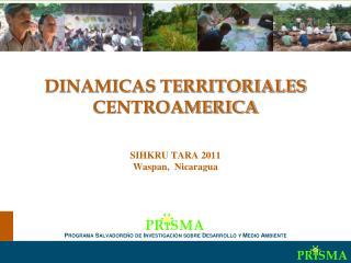 Din micas territoriales  en Centroam rica  DINAMICAS TERRITORIALES  CENTROAMERICA     SIHKRU TARA 2011 Waspan,  Nicaragu
