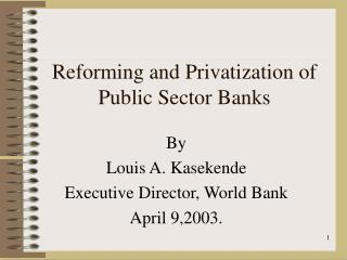 Reforming and Privatization of Public Sector Banks