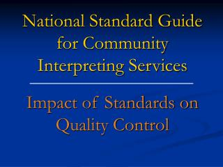 National Standard Guide for Community Interpreting Services Impact of Standards on Quality Control