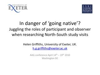Helen Griffiths, University of Exeter, UK. h.g.griffiths@exeter.ac.uk