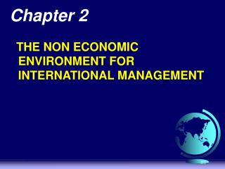 Chapter 2   THE NON ECONOMIC ENVIRONMENT FOR INTERNATIONAL MANAGEMENT