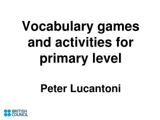 Vocabulary games  and activities for  primary level Peter Lucantoni