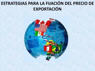 ESTRATEGIAS PARA LA FIJACIÓN DEL PRECIO DE EXPORTACIÓN