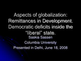 Saskia Sassen Columbia University Presented in Delhi, June 18, 2008