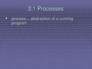 2.1 Processes