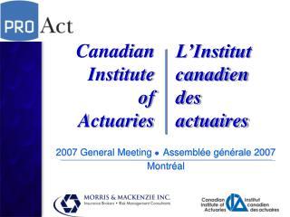 2007 General Meeting  ● Assemblée générale 2007 Montréal