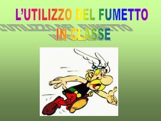 L'UTILIZZO DEL FUMETTO  IN CLASSE