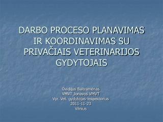 DARBO PROCESO PLANAVIMAS IR KOORDINAVIMAS SU PRIVAČIAIS VETERINARIJOS GYDYTOJAIS
