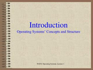 Introduction Operating Systems' Concepts and Structure