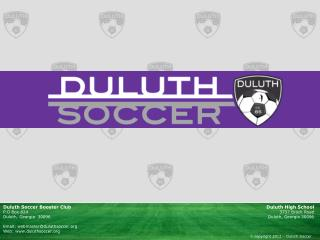 Duluth Soccer Booster Club P.O Box 824 Duluth, Georgia  30096 Email: webmaster@duluthsoccer