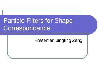 Particle Filters for Shape Correspondence