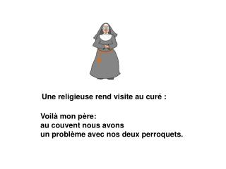Une religieuse rend visite au curé :