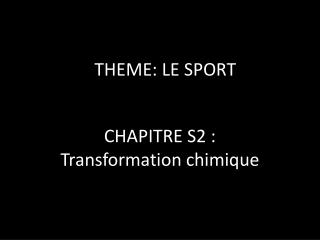 CHAPITRE S2 : Transformation chimique