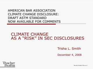 "CLIMATE CHANGE AS A ""RISK"" IN SEC DISCLOSURES  					Trisha L. Smith 					December 4, 2008"