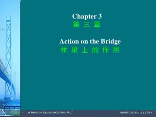 Chapter 3 第 三 章 Action on the Bridge 桥 梁 上 的 作 用