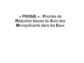 ��PRISME�� �:  P riorit�s de  R �duction  I ssues du  S uivi des  M icropolluants dans les  E aux