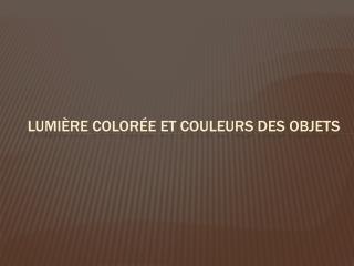 Lumière colorée et couleurs des objets