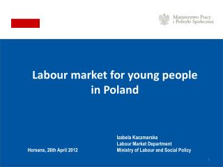 Labour  market for  young people in  Poland Izabela Kaczmarska						 Labour  Market Department