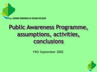 Public Awareness Programme, assumptions, activities, conclusions