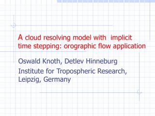 A  cloud resolving model with  implicit time stepping: orographic flow application