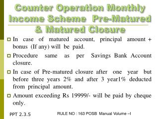 Counter Operation Monthly Income Scheme  Pre-Matured   & Matured Closure