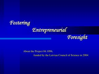 Fostering                   Entrepreneurial                                             Foresight