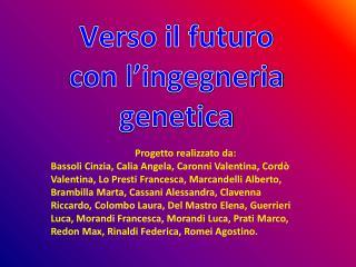 Verso il futuro con l'ingegneria genetica