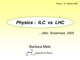 Physics :  ILC  vs  LHC