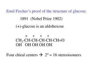 Emil Fischer s proof of the structure of glucose.      1891  Nobel Prize 1902  -glucose is an aldohexose
