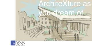 ArchiteXture as you dream of