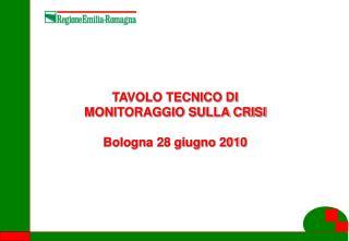 TAVOLO TECNICO DI MONITORAGGIO SULLA CRISI Bologna 28 giugno 2010