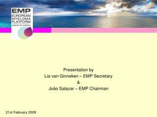 Presentation by  Lia van Ginneken – EMP Secretary & João Salazar – EMP Chairman