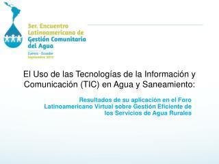 El Uso de las Tecnologías de la Información y Comunicación (TIC) en Agua y Saneamiento: