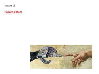 Lecture 13 Future Ethics