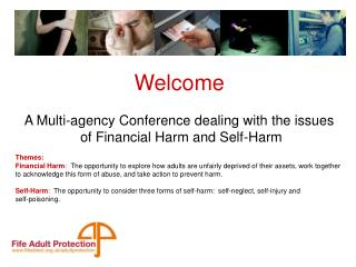 Welcome  A Multi-agency Conference dealing with the issues  of Financial Harm and Self-Harm