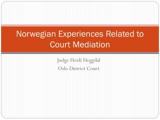 Norwegian Experiences Related to Court Mediation
